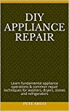DIY Appliance repair: Learn fundamental appliance operations & common repair techniques for washers,...