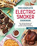 The Complete Electric Smoker Cookbook: Over 100 Tasty Recipes and Step-by-Step Techniques to Smoke...