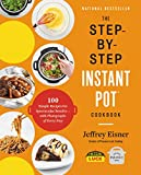 The Step-by-Step Instant Pot Cookbook: 100 Simple Recipes for Spectacular Results -- with...