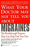 What Your Doctor May Not Tell You About(TM): Migraines: The Breakthrough Program That Can Help End...